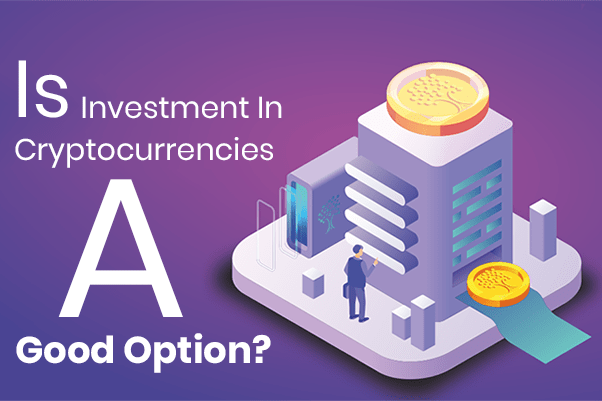 Is Investment In Cryptocurrencies A Good Option