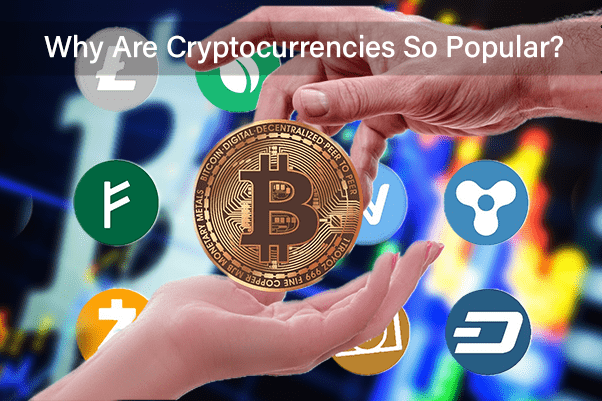 Why Are Cryptocurrencies So Popular